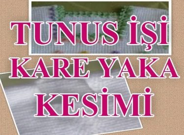 Tunus İşi Kare Yaka Kesimi Yapılışı