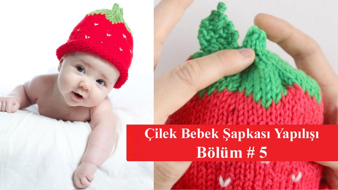 Çilekli Bebek Şapkası Bölüm 5