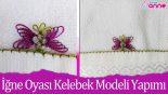 İğne Oyası Kelebek Modeli – Havlu Kenarı Yapımı -14